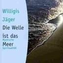 """""""Die Welle ist das Meer"""" Willigis Jäger, Herder, Freiburg  2000, ISBN: 3451050463"""