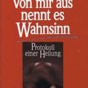 """""""Von mir aus nennt es Wahnsinn (Protokoll einer Heilung)"""", Jacqueline C.Lair, Walter H.Lechler, April 2005 Kreuz Verlag, ISBN: 3783125847"""