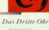 """""""Das Dritte Ohr: Vom Hören der Welt"""", Joachim-Ernst Berendt"""